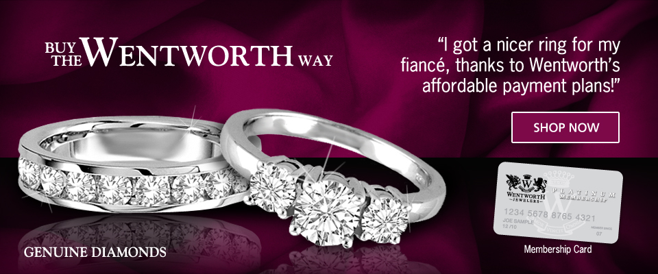 Buy/Shop Now The Wentworth Way, I got a nicer ring for my fiance, thanks to Wentworth's affordable payment plans!